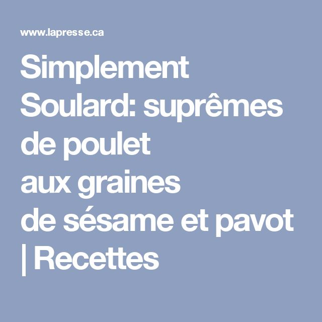 Simplement Soulard: suprêmes depoulet auxgraines desésame etpavot | Recettes