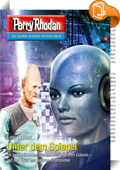 Perry Rhodan 2893: Unter dem Spiegel (Heftroman)    :  Im Jahr 1522 Neuer Galaktischer Zeitrechnung (NGZ) befindet sich Perry Rhodan fernab der heimatlichen Milchstraße in der Galaxis Orpleyd. Dort liegt die Ursprungswelt der Tiuphoren, eines Volkes, das unendliches Leid über viele Welten gebracht hat, ehe der ominöse »Ruf der Sammlung« sie dorthin zurückbeorderte. In Orpleyd muss Perry Rhodan erkennen, dass die Galaxis seltsamen, nicht vorhersehbaren Zeitabläufen unterliegt – manchmal...