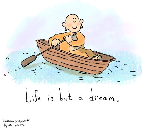 """Buddha Doodle - 'Dream'  This image appeared in my mind's eye last night as I fell as sleep laughing with my partner. """"Row, row, row your boat/Gently down the stream/Merrily, merrily, merrily, merrily/Life is but a dream."""" As a child, this song always left me questioning, """"What does that mean?""""  What does it mean for you?"""