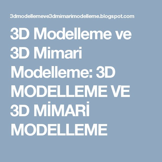 3D Modelleme ve 3D Mimari Modelleme: 3D MODELLEME VE 3D MİMARİ MODELLEME