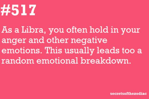 #517: Libras tend to hold in their emotions until later use.