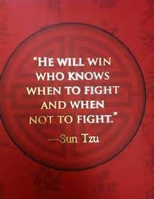 """He will win who knows when to fight and when not to fight."" - Sun Tzu"