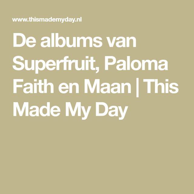 De albums van Superfruit, Paloma Faith en Maan   This Made My Day