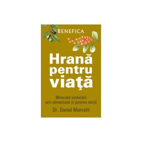 Hrana pentru viata – Miracolul vindecarii prin alimentatie si puterea mintii O carte care va va schimba modul in care priviti alimentatia.