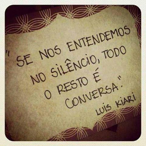 """✪sabedoria - """"Se nos entendemos no silêncio, todo o resto é conversa."""" - Luis Kiari"""