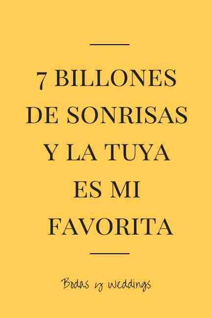 7 billones de sonrisas y la tuya es mi favorita | Frase de amor para tu invitacion de boda | love quotes