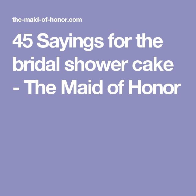 45 Sayings for the bridal shower cake - The Maid of Honor