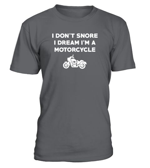# I Don't Snore I Dream I'm A Motorcycle .  I Don't Snore I Dream I'm A Motorcycle T ShirtDefault TAGS:gift for mom, gift for son, Gift for dad, merry christmas and happy new year, merry christmas, trending, funny t shirts, amazing t shirts, awesome t shirt, best gift for mom, funny quotes, quotes, life quotes, custom t shirts, vintage t shirts, tee shirt, cool t shirts, funny t shirt, friend, mother, father, grandpa, grandma, daughter, for men, for women, motorcycle jackets, motorcycle…