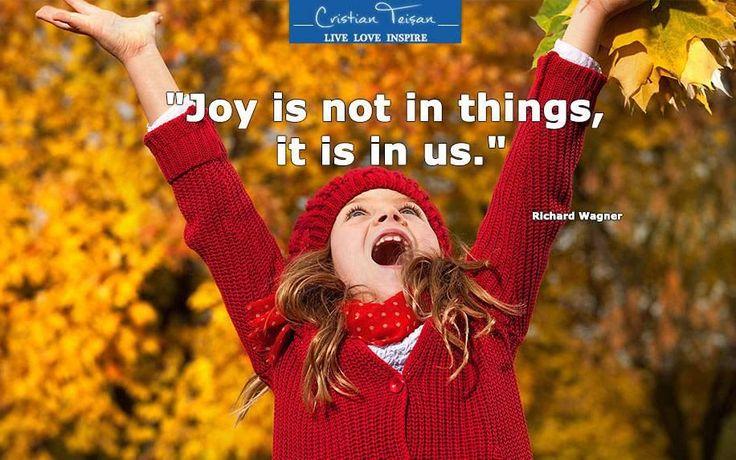 """""""Bucuria nu este în lucruri, este în noi."""""""