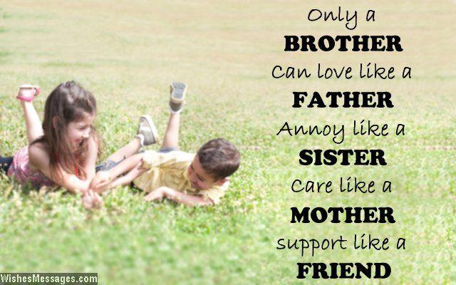 Only a BROTHER can love like a FATHER, annoy like a SISTER