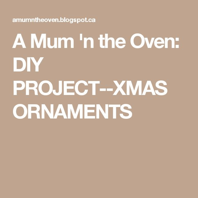 A Mum 'n the Oven: DIY PROJECT--XMAS ORNAMENTS