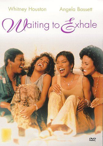 Waiting to Exhale (Whitney Houston, Angela Bassett, Loretta Devine and Lela Rochon)