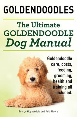 """""""The Ultimate Goldendoodle Dog Manual"""". Goldendoodle Care, Costs, Feeding, Grooming, Health and Training All Included. - Okefeild Acres - http://www.okefeildacres.com/recommended-reading.htm"""