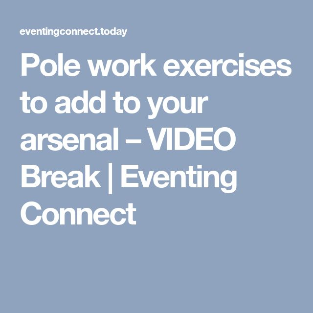 Pole work exercises to add to your arsenal – VIDEO Break | Eventing Connect