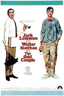 The Odd Couple (1968) Cute movie.  Tossed out of the house by his wife, Felix Unger decides the best thing to do is move in with his best pal: deliberately devolved caveman Oscar Madison. Within days, the slovenly Oscar and compulsive neatnik Felix are driving each other bonkers. Jack Lemmon, Walter Matthau...5a