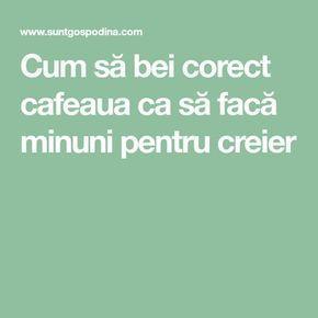 Cum să bei corect cafeaua ca să facă minuni pentru creier