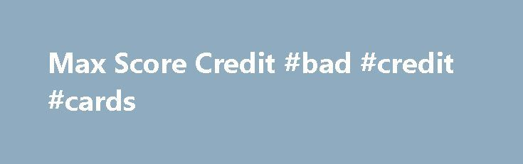 Max Score Credit #bad #credit #cards http://credit.remmont.com/max-score-credit-bad-credit-cards/  #free credit rating # You can not manage Max score credit without having your truck, now you should not. Is Read More...The post Max Score Credit #bad #credit #cards appeared first on Credit.