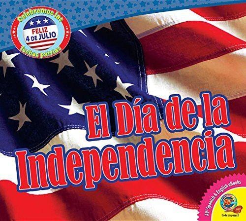 El Dia de La Independencia (Independence Day) (Celebremos Las Fechas Patrias (Let's Celebrate Americ