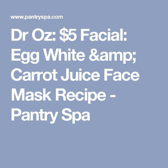 Dr Oz: $5 Facial: Egg White & Carrot Juice Face Mask Recipe - Pantry Spa