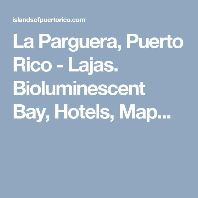 La Parguera, Puerto Rico - Lajas. Bioluminescent Bay, Hotels, Map...