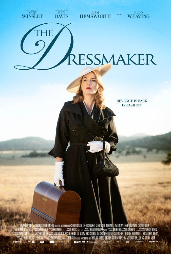 """The Dressmaker"" - Directed by Jocelyn Moorhouse.  With Kate Winslet, Liam Hemsworth, Hugo Weaving, Sarah Snook. A glamorous woman returns to her small town in rural Australia. With her sewing machine and haute couture style, she transforms the women and exacts sweet revenge on those who did her wrong."