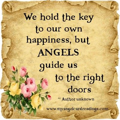 We hold the key to our own happiness, but ANGELS guide us ...