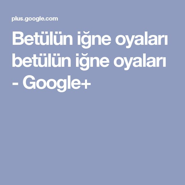 Betülün iğne oyaları betülün iğne oyaları - Google+