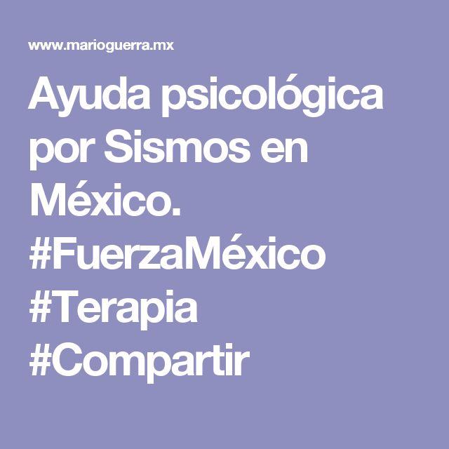 Ayuda psicológica por Sismos en México.    #FuerzaMéxico #Terapia #Compartir