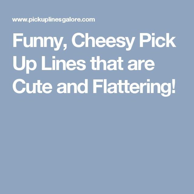 Funny, Cheesy Pick Up Lines that are Cute and Flattering!