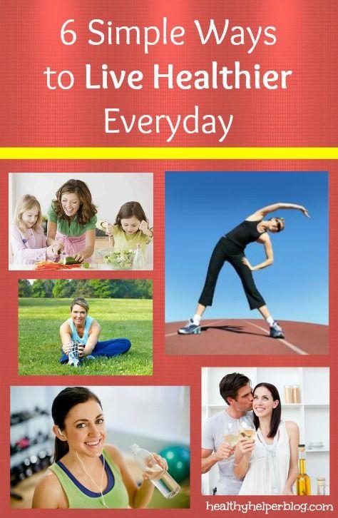 6 Simple Ways to be Healthier Everyday – Healthy Helper