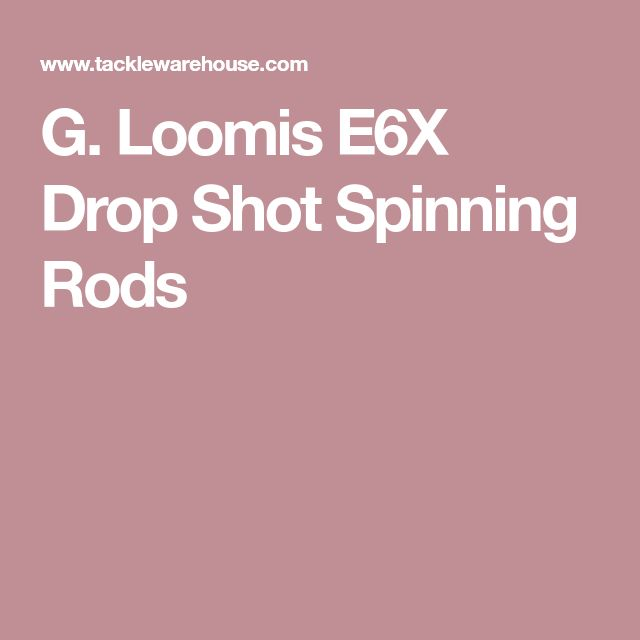 G. Loomis E6X Drop Shot Spinning Rods