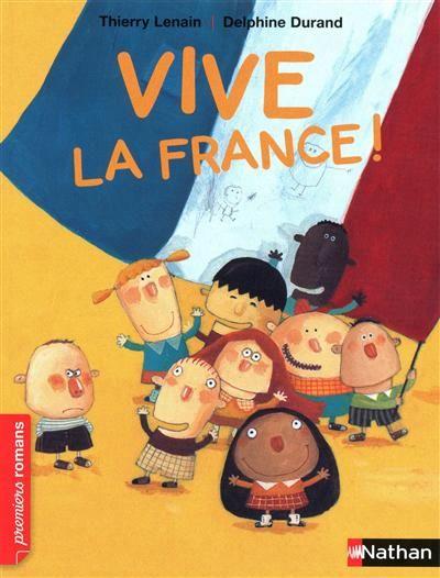 Vive la France ! Thierry Lenain ; Delphine Durand. - Nathan Poche (c'est la vie!), 2010 - ROMAN (PREMIERES LECTURES) - A PARTIR DE 6 ANS