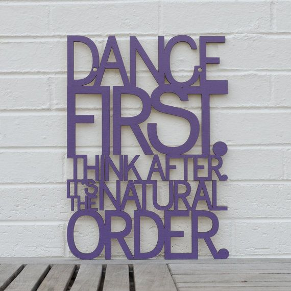 Dance first. Think after. (dancer, dancing, Samuel Beckett)