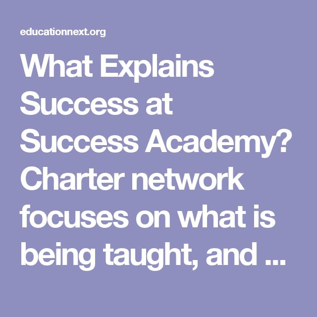 What Explains Success at Success Academy? Charter network focuses on what is being taught, and how : Education Next