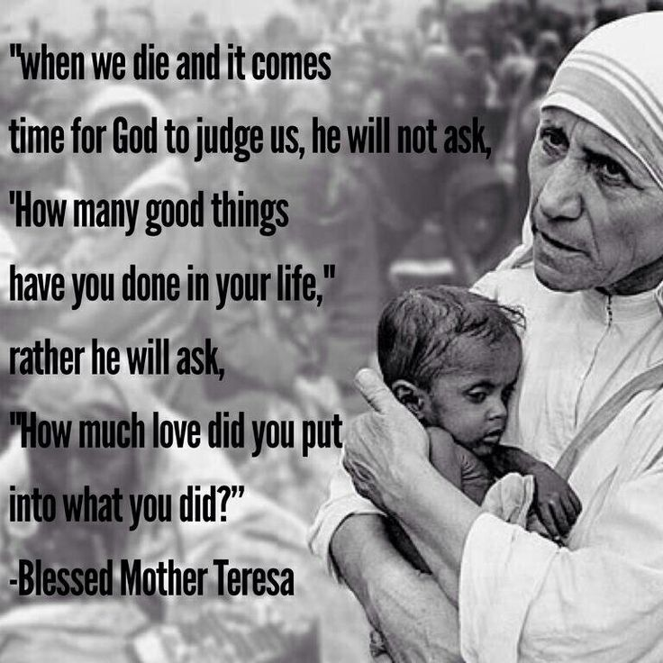 Mother Teresa because she lived as Jesus did, like we are all called to do.