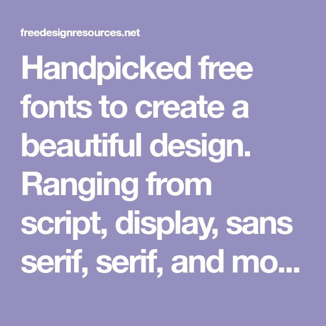 Handpicked free fonts to create a beautiful design. Ranging from script, display, sans serif, serif, and more.
