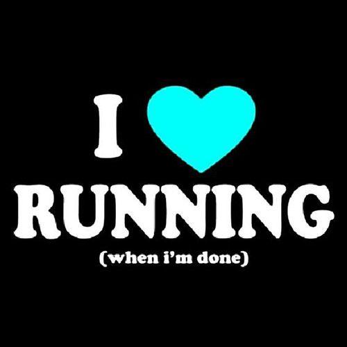 Running Humor #179: I love running. (When I'm done)