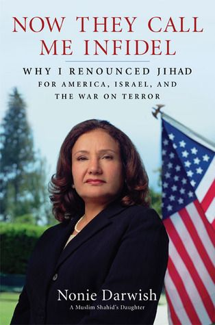 """""""Now They Call Me Infidel: Why I Renounced Jihad for America, Israel, and the War on Terror"""" by Nonie Darwish - In this fascinating book, she speaks out against the dark side of her native culture—women abused by Islamic traditions; the poor and uneducated mistreated by the elites; bribery and corruption as a way of life. Her former friends and neighbors blamed all the their troubles on Jews and Americans, but Darwish rejects their bigotry and calls for the Arab world to make peace with the…"""