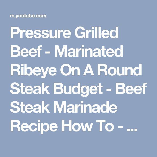 Pressure Grilled Beef - Marinated Ribeye On A Round Steak Budget - Beef Steak Marinade Recipe How To - YouTube