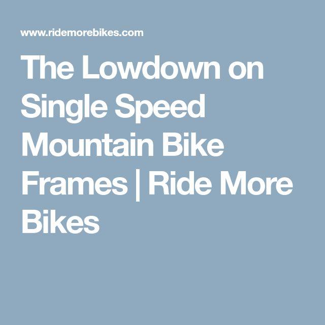 The Lowdown on Single Speed Mountain Bike Frames | Ride More Bikes