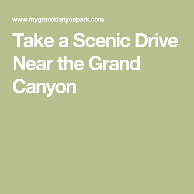 Take a Scenic Drive Near the Grand Canyon