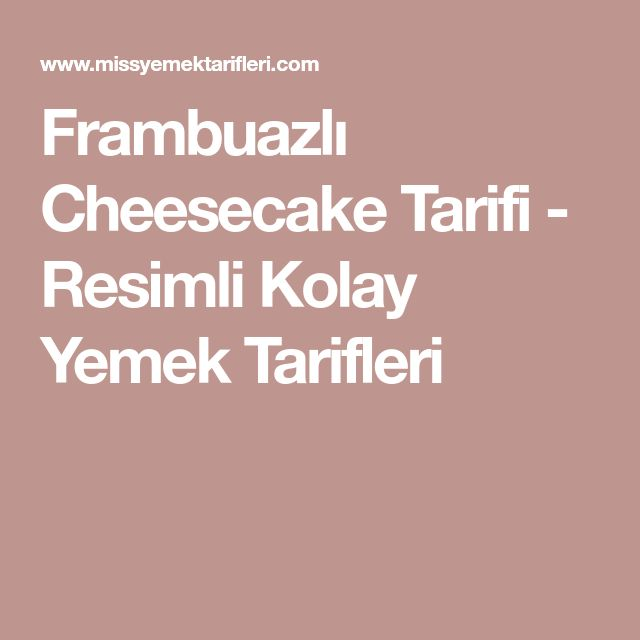 Frambuazlı Cheesecake Tarifi - Resimli Kolay Yemek Tarifleri