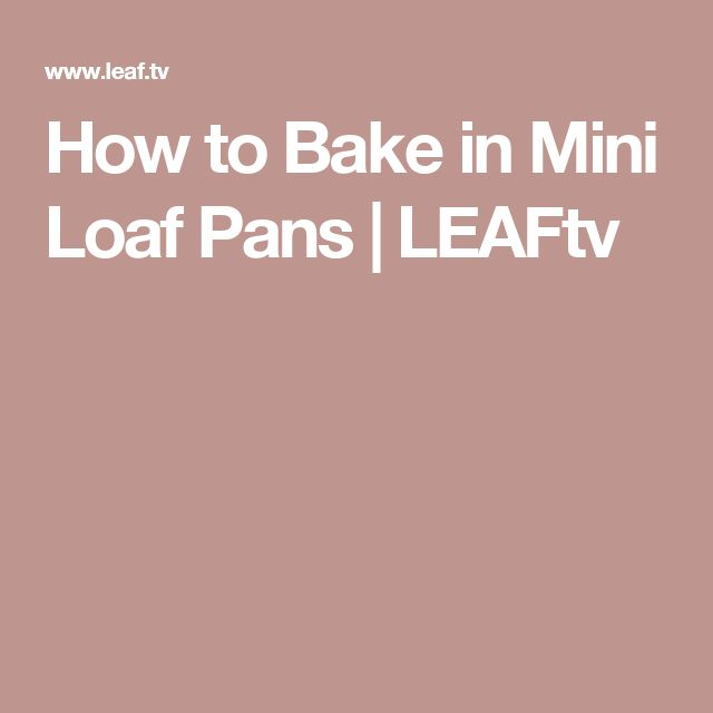 How to Bake in Mini Loaf Pans   LEAFtv