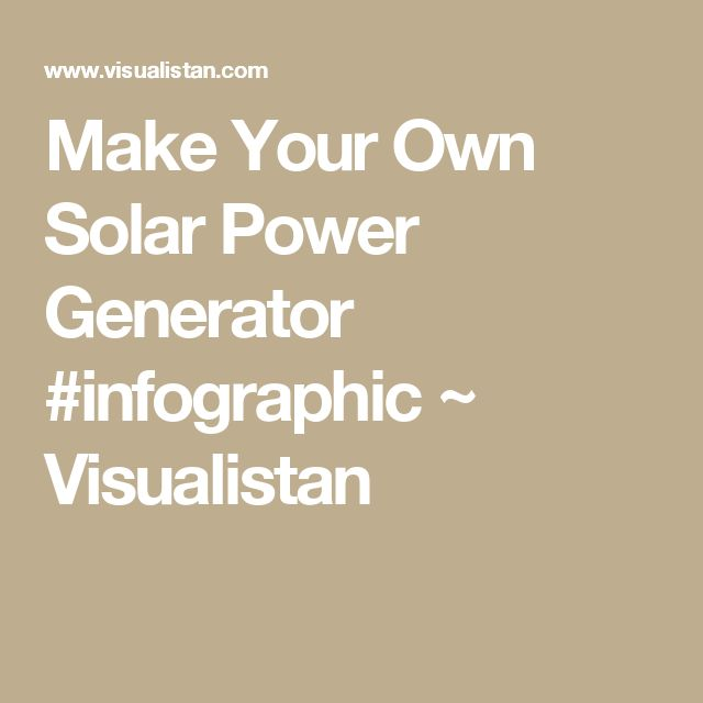 Make Your Own Solar Power Generator #infographic ~ Visualistan