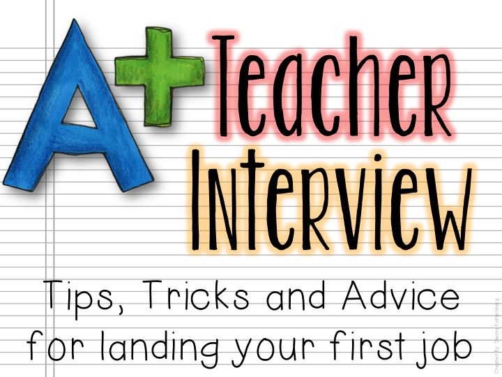 Tips, Trick and Advice for giving a great teacher interview!