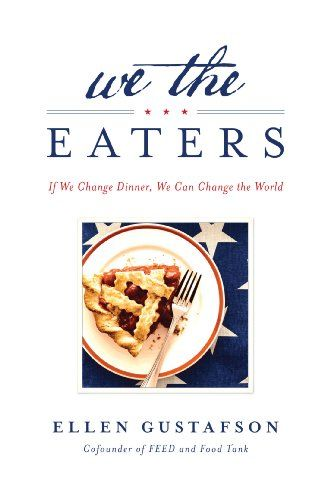 We the Eaters: If We Change Dinner, We Can Change the World by Ellen Gustafson,http://www.amazon.com/dp/1623360536/ref=cm_sw_r_pi_dp_0xKCtb1W978FEYXC
