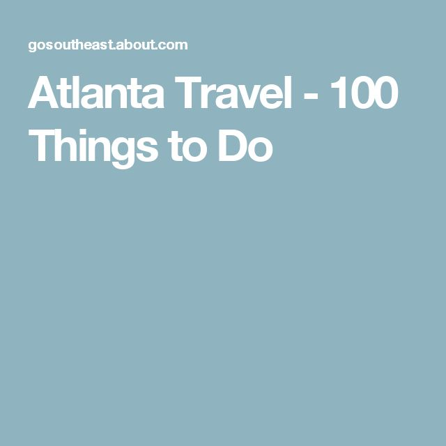 Atlanta Travel - 100 Things to Do