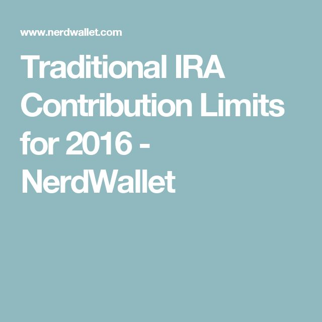 Traditional IRA Contribution Limits for 2016 - NerdWallet