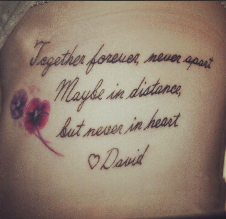 "My Tattoo In Memory Of My Dad Who I Loved To Pieces: ""Together Forever, Never Apart. Maybe In Distance, But"