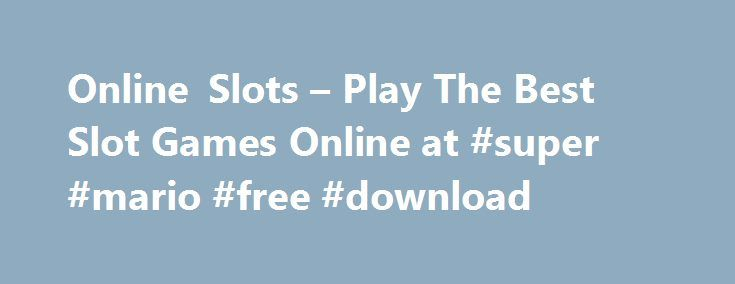 Online Slots – Play The Best Slot Games Online at #super #mario #free #download http://free.remmont.com/online-slots-play-the-best-slot-games-online-at-super-mario-free-download/  #free slots # Play Slots Online A company called Stillman and Pitt, based in Brooklyn, New York, invented a 5-reel game in 1891 using 50 playing cards based on Poker. They marketed this game to bars in the New York City area and it become very popular. The prizes were determined by the bars themselves, […]